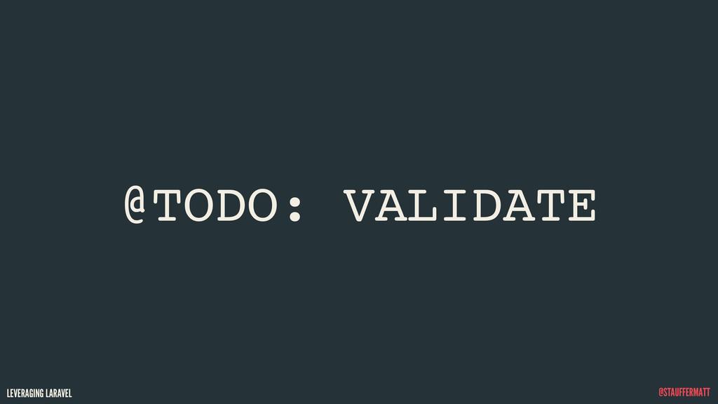 LEVERAGING LARAVEL @STAUFFERMATT @TODO: VALIDATE