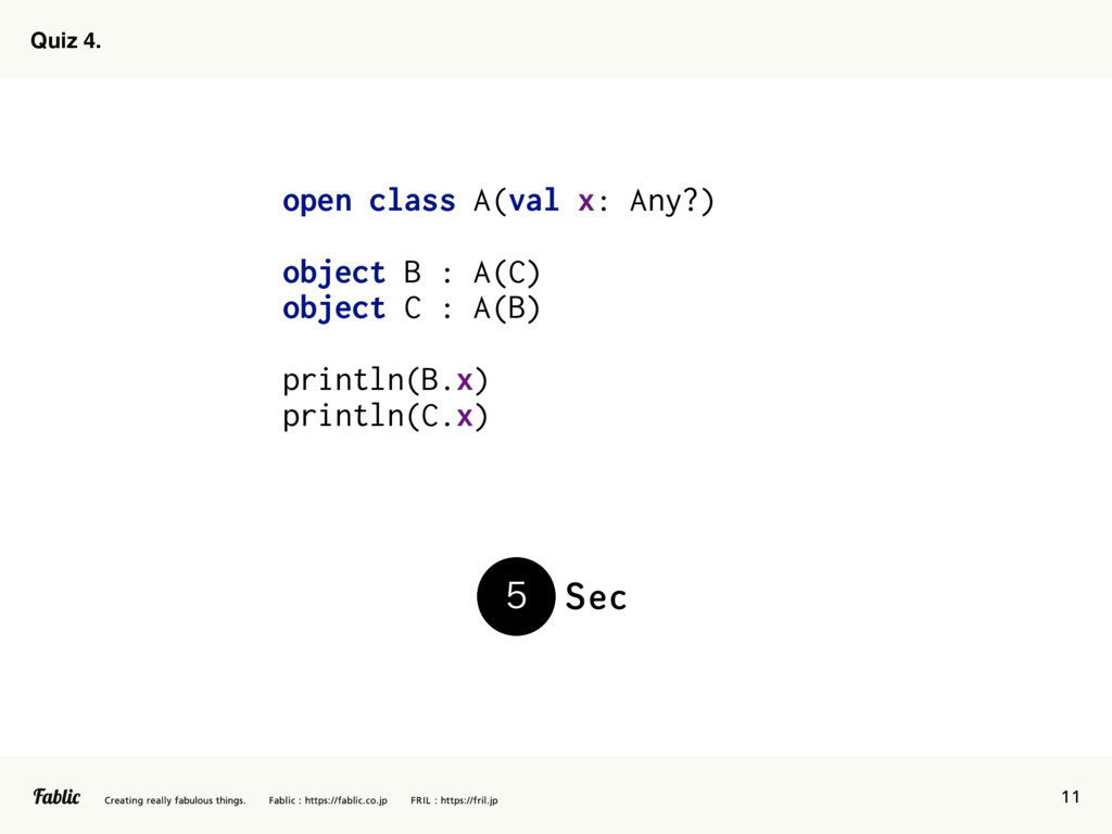 11 Quiz 4. open class A(val x: Any?) object B :...