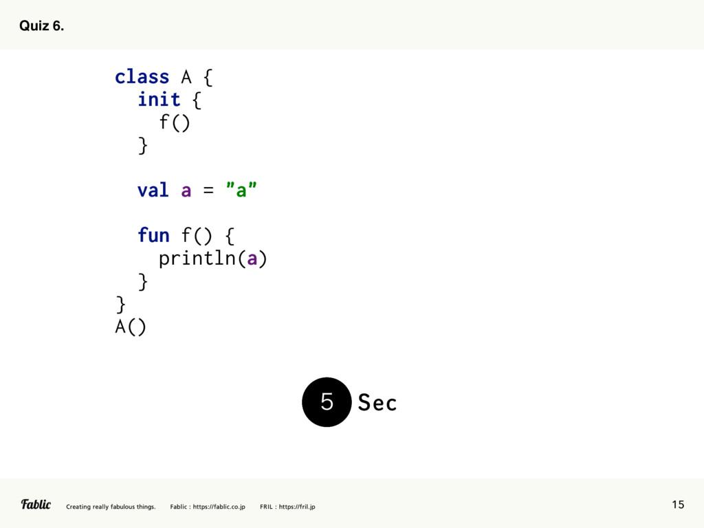 """15 Quiz 6. class A { init { f() .} val a = """"a"""" ..."""