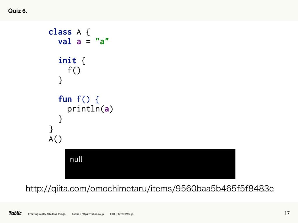 """OVMM 17 Quiz 6. class A { val a = """"a"""" init { f..."""