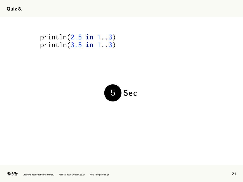 21 Quiz 8. println(2.5 in 1..3) println(3.5 in ...