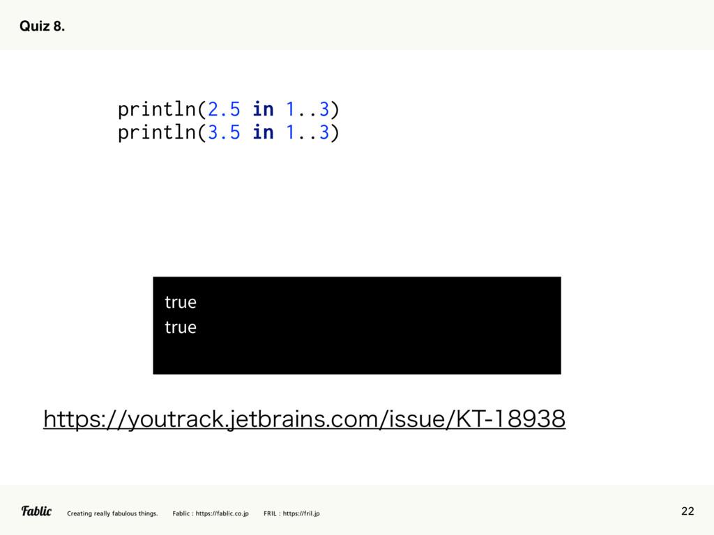 22 Quiz 8. println(2.5 in 1..3) println(3.5 in ...