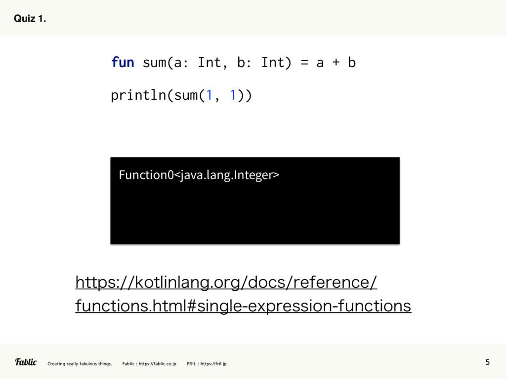 5 Quiz 1. fun sum(a: Int, b: Int) = a + b print...