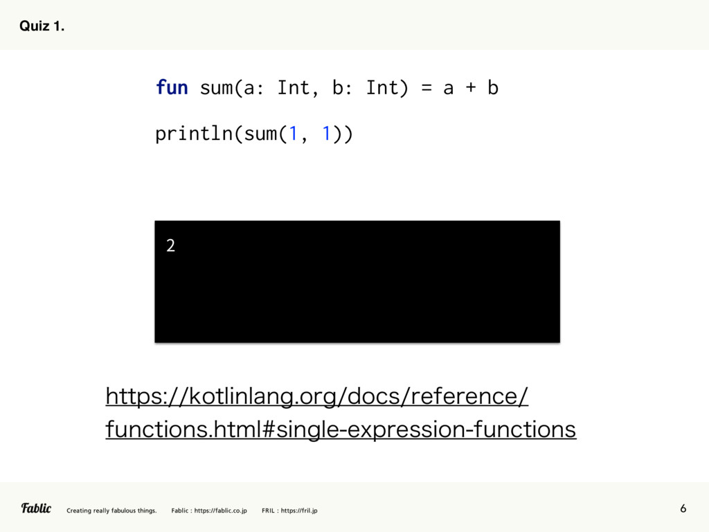 6 Quiz 1. fun sum(a: Int, b: Int) = a + b print...
