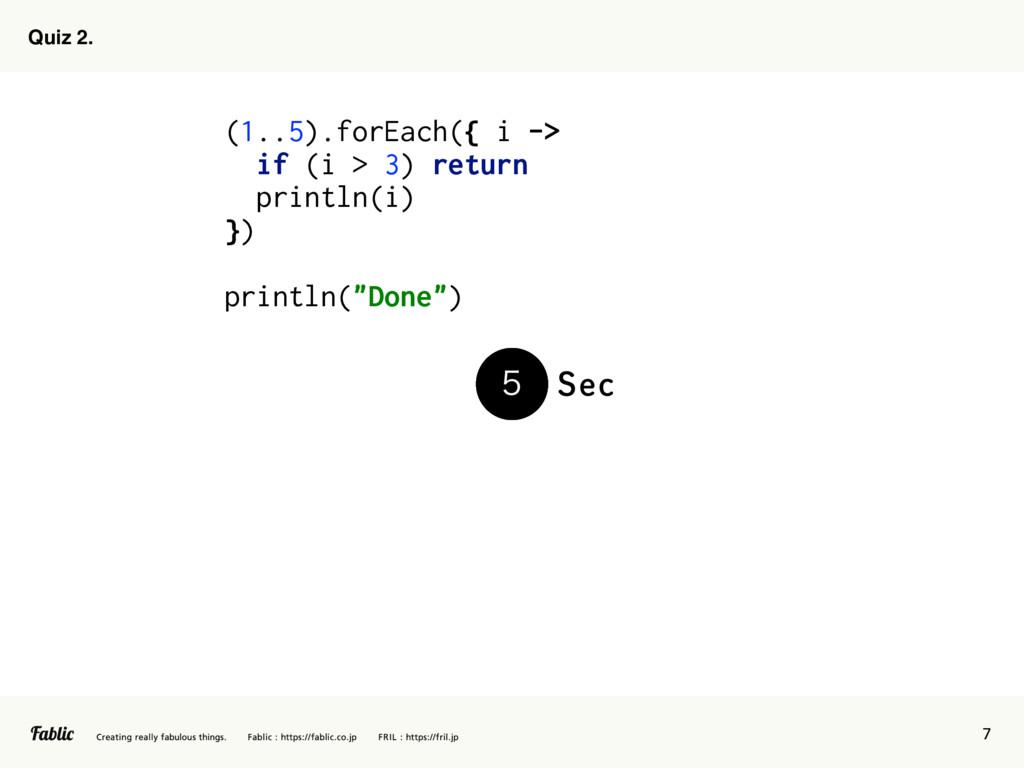 7 Quiz 2. (1..5).forEach({ i -> if (i > 3) retu...