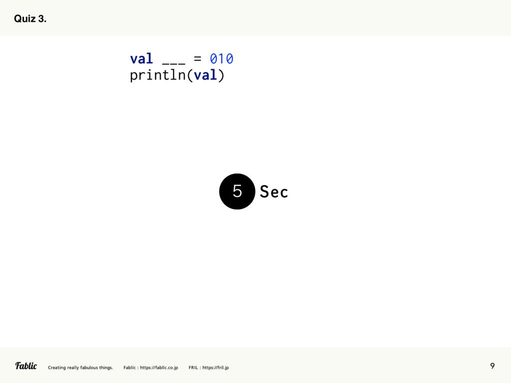 9 Quiz 3. val ___ = 010 println(val) 4FD  ...
