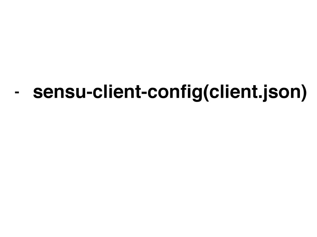 - sensu-client-config(client.json)!