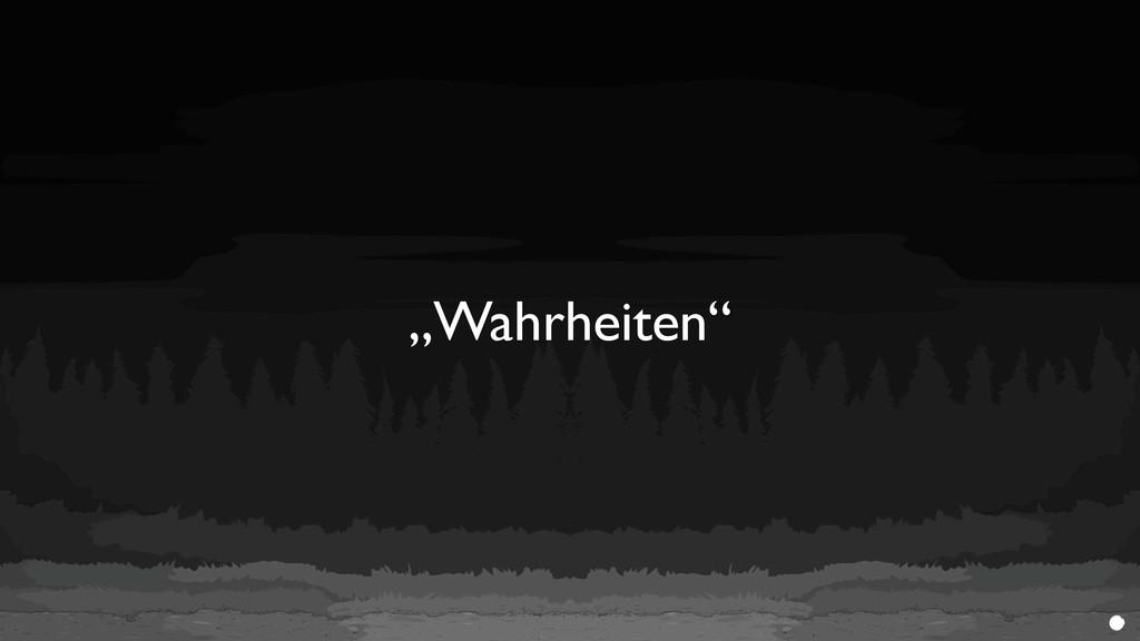 """""""Wahrheiten"""""""