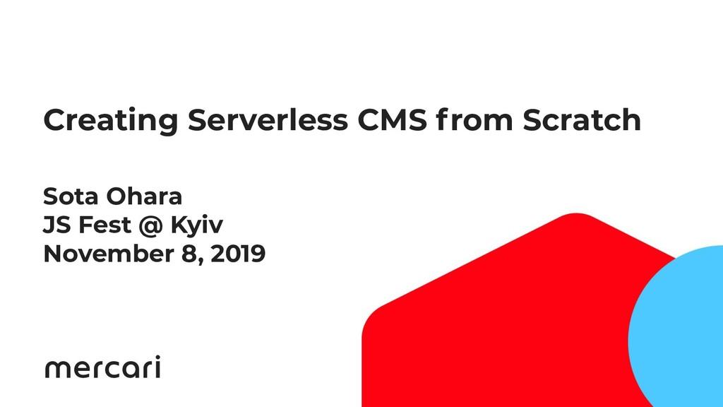 2 Creating Serverless CMS from Scratch Sota Oha...