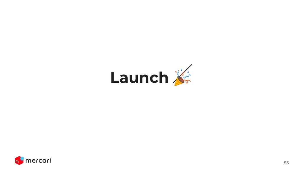 55 Launch