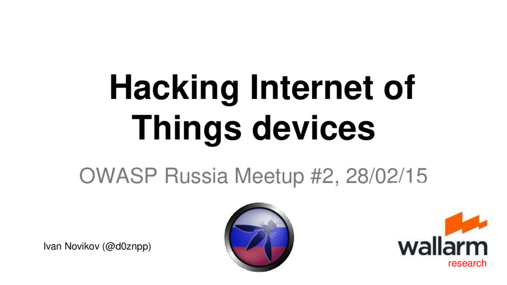 OWASP Russia Meetup #2, 28/02/15 research Hacki...
