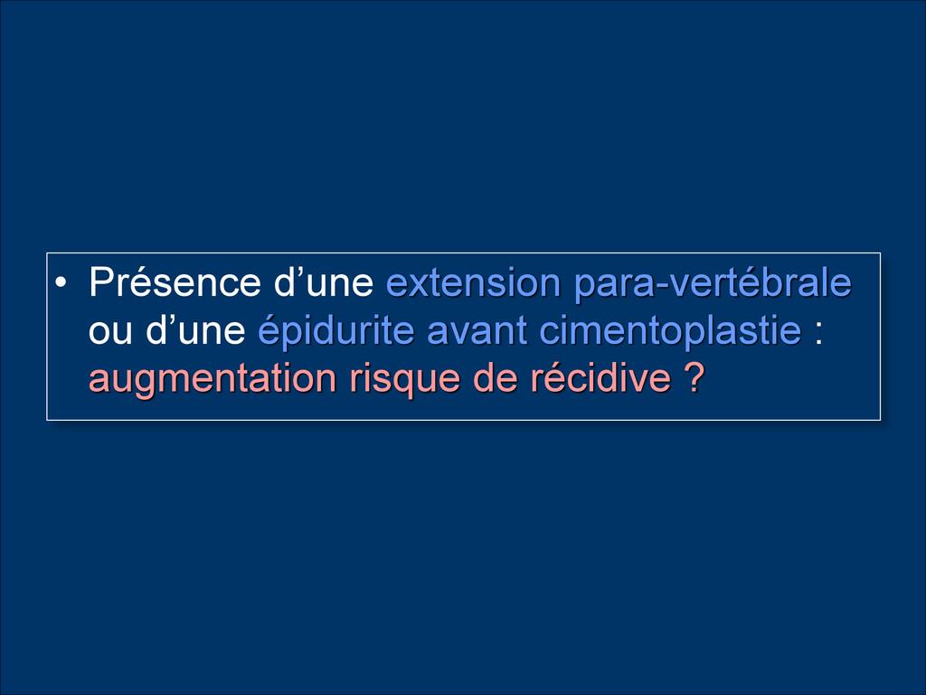• Présence d'une extension para-vertébrale ou d...