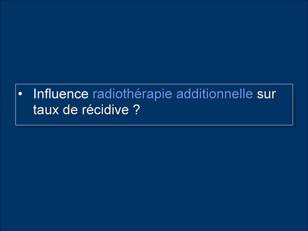 • Influence radiothérapie additionnelle sur  t...