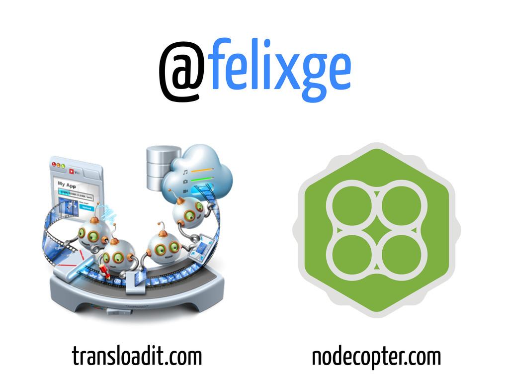 @felixge transloadit.com nodecopter.com