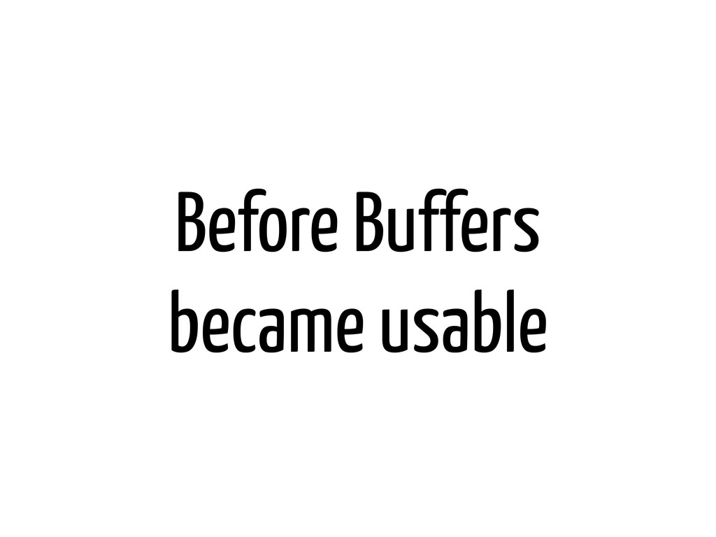 Before Buffers became usable