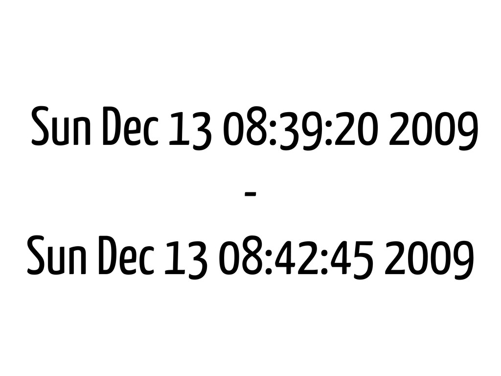 Sun Dec 13 08:39:20 2009 - Sun Dec 13 08:42:45 ...