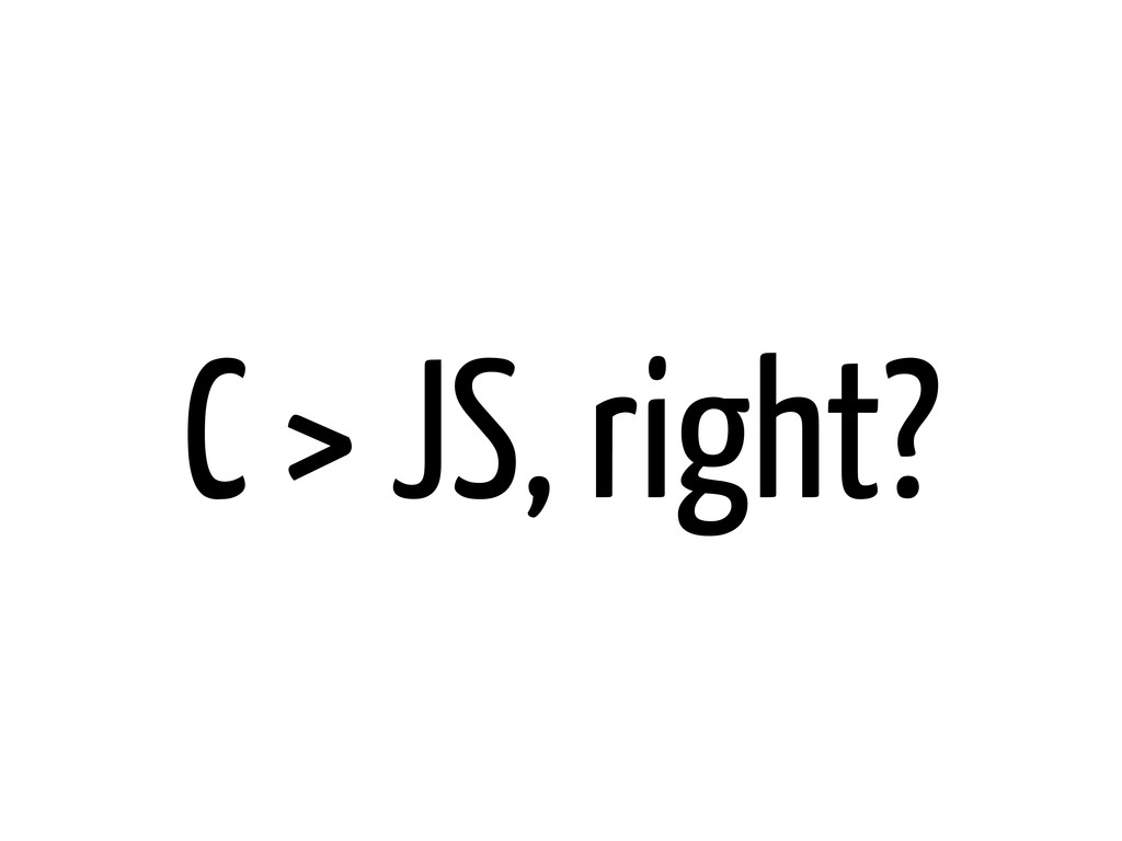 C > JS, right?