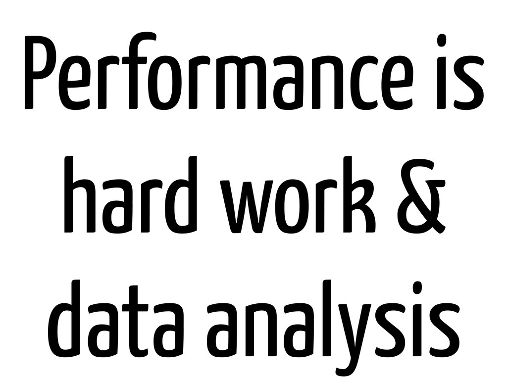 Performance is hard work & data analysis