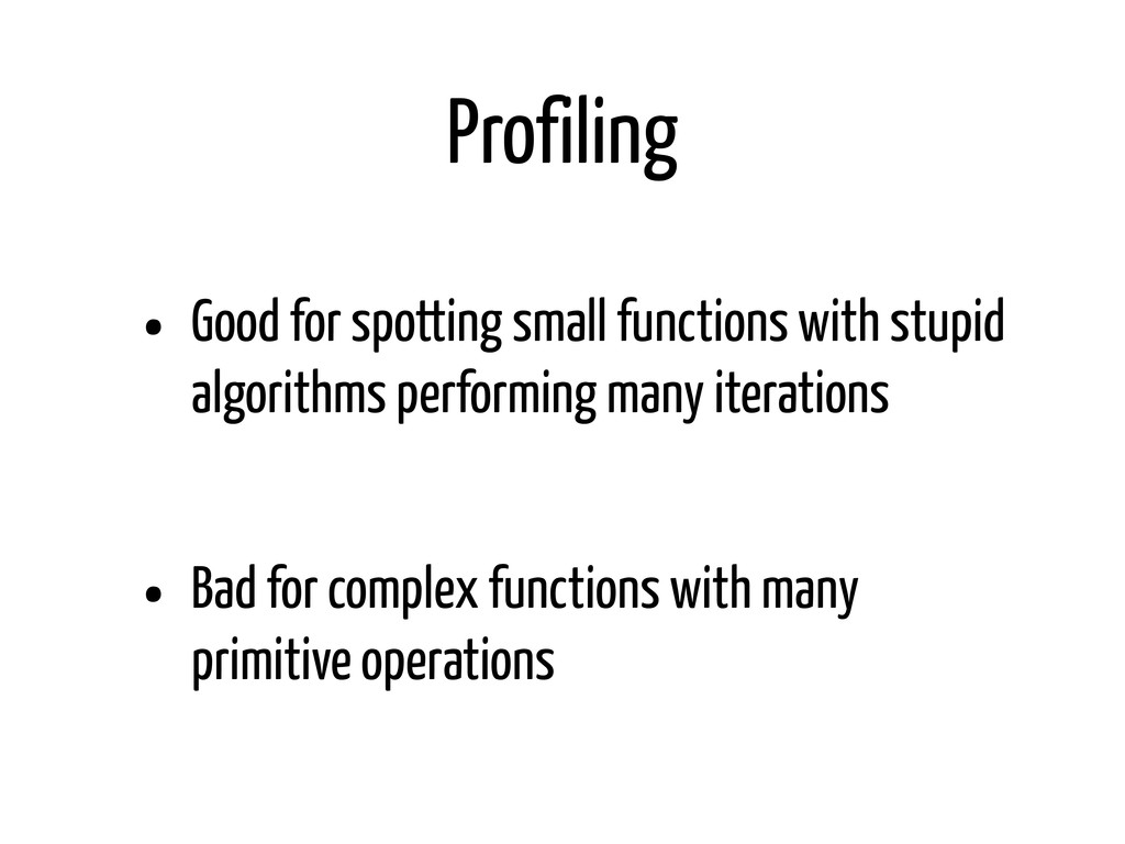 Profiling • Good for spotting small functions w...