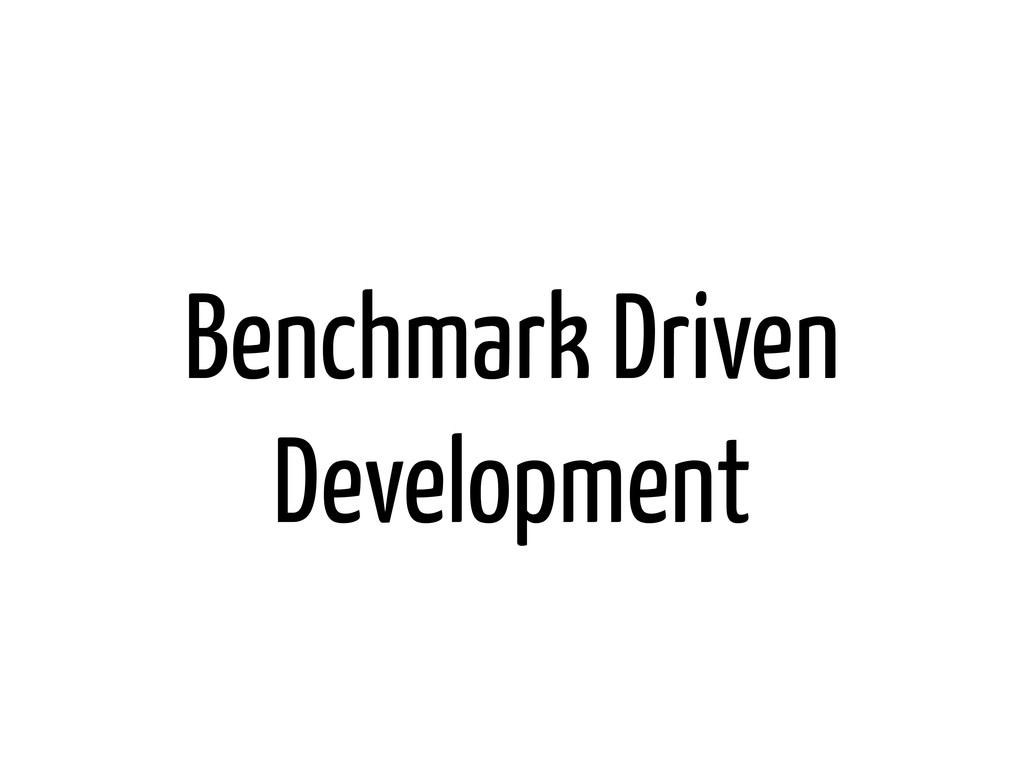Benchmark Driven Development