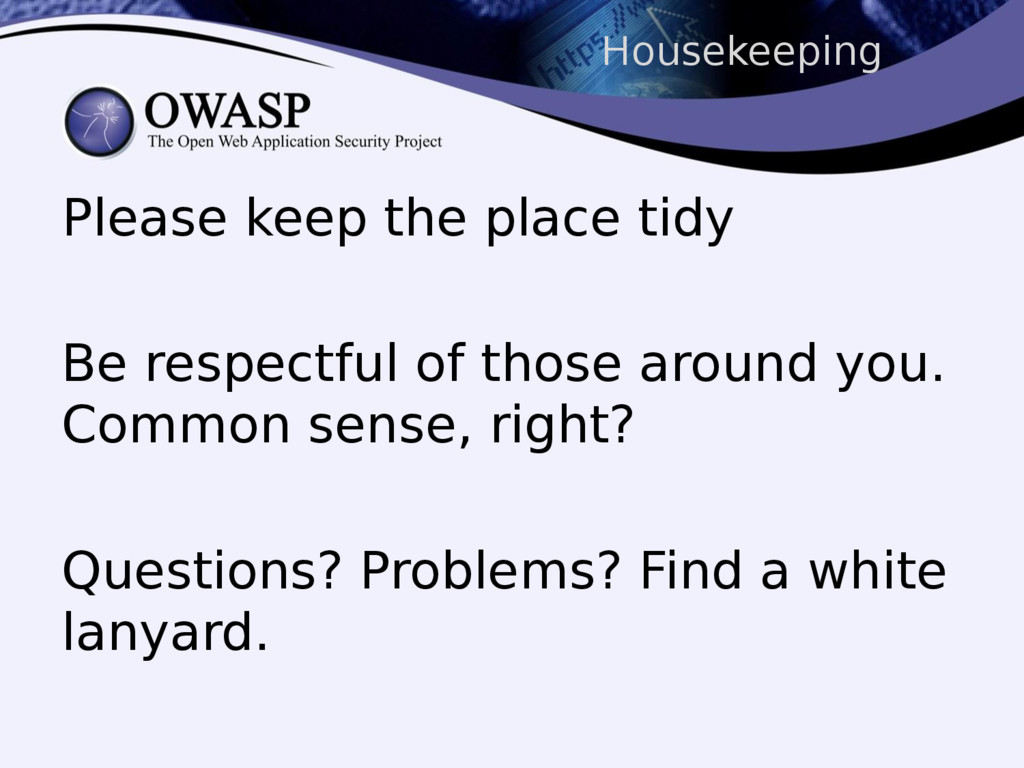 Housekeeping Please keep the place tidy Be resp...