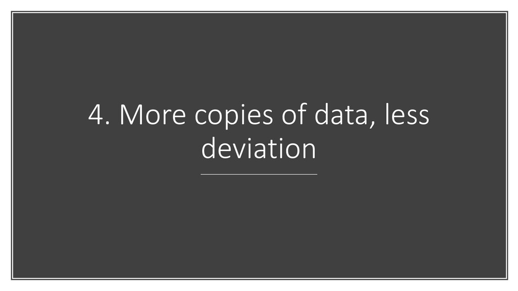4. More copies of data, less deviation