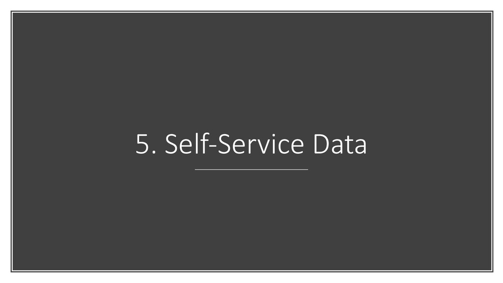 5. Self-Service Data