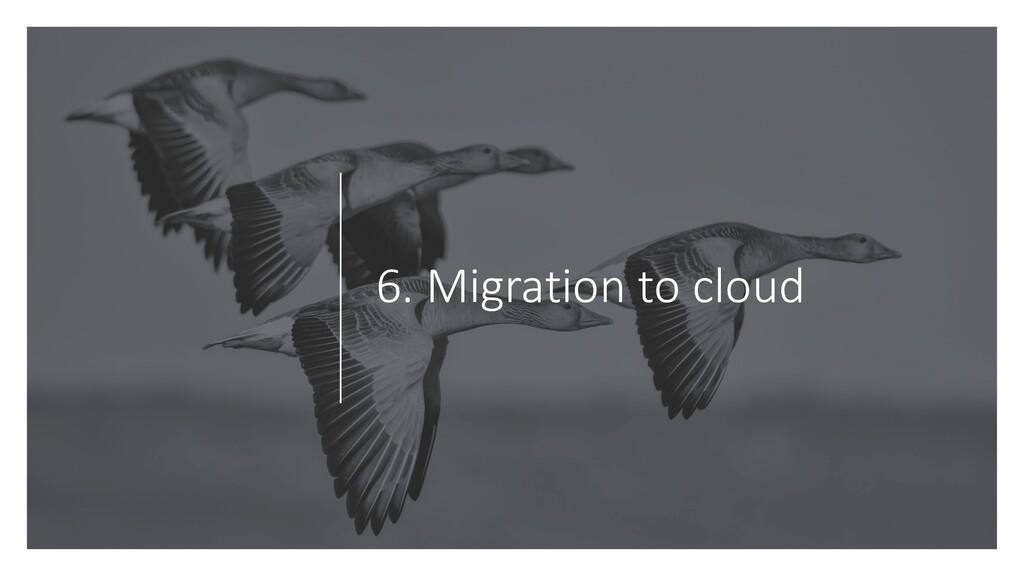 6. Migration to cloud