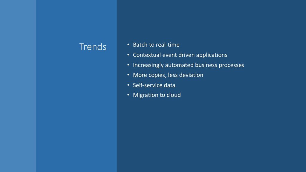 Trends • Batch to real-time • Contextual event ...