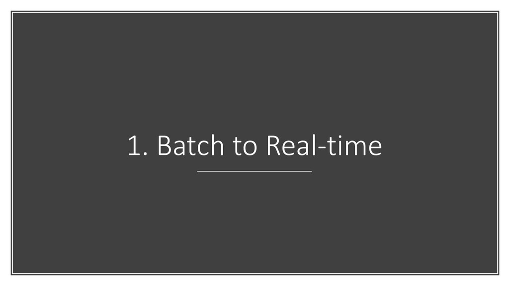 1. Batch to Real-time