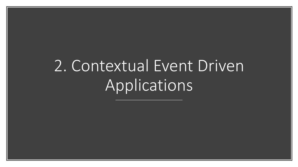 2. Contextual Event Driven Applications