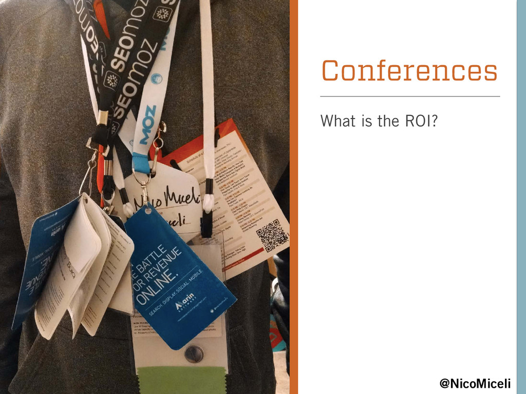 Conferences What is the ROI? @NicoMiceli