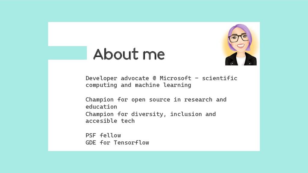 About me Developer advocate @ Microsoft – scien...