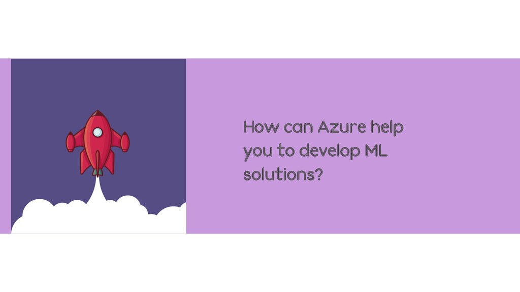 How can Azure help you to develop ML solutions?
