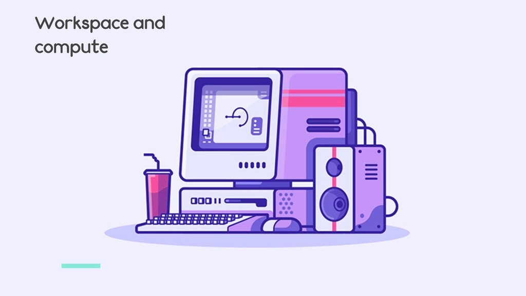 Workspace and compute