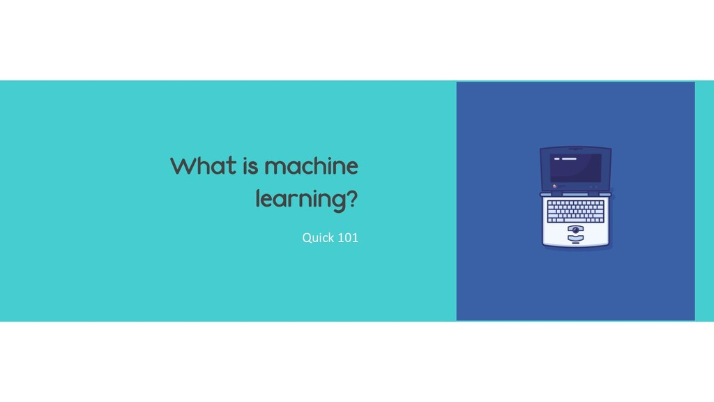 What is machine learning? Quick 101