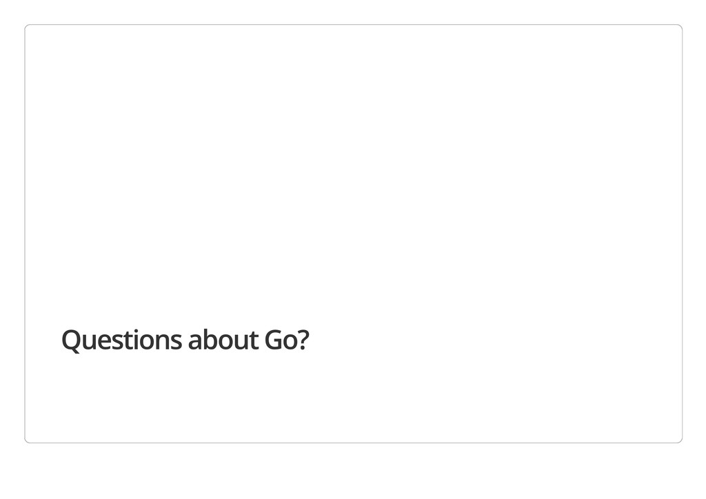 Questions about Go?