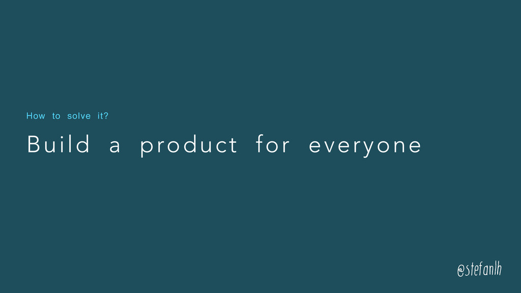 Build a product for everyone How to solve it?
