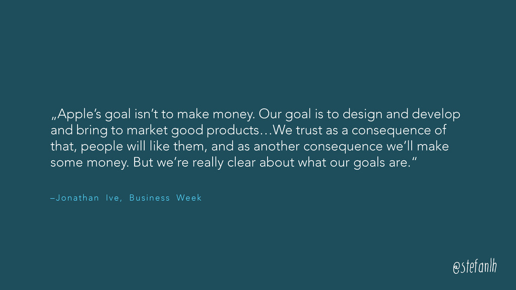 "– Jonathan Ive, Business Week ""Apple's goal isn..."