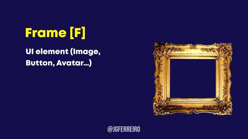 @JGFERREIRo Frame [F] UI element (Image, Button...
