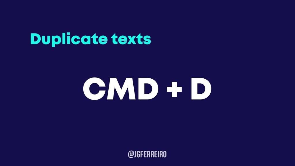 @JGFERREIRo Duplicate texts CMD + D