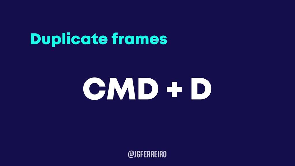 @JGFERREIRo Duplicate frames CMD + D