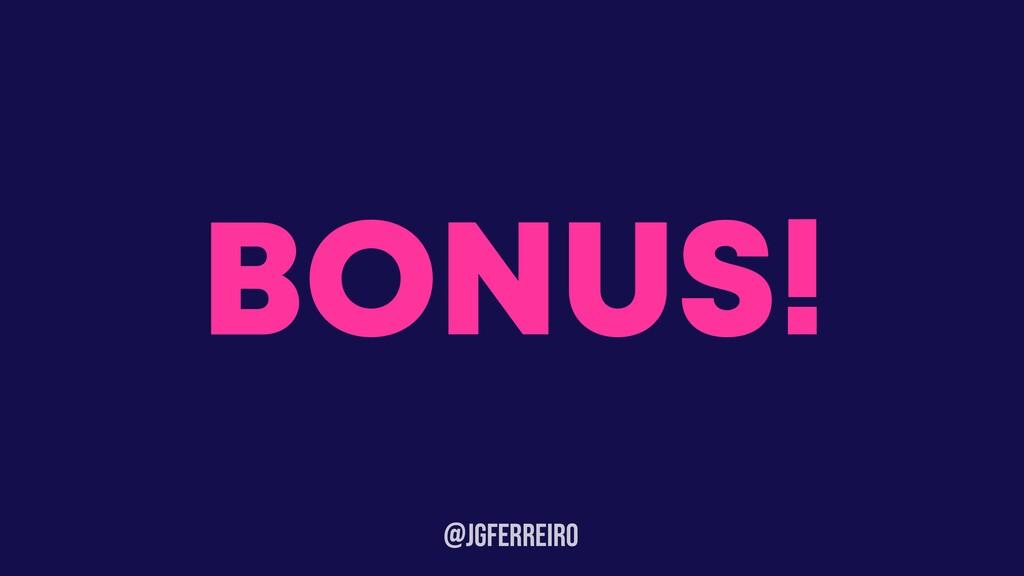 @JGFERREIRo BONUS!