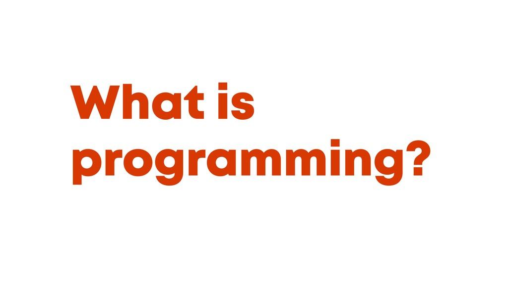 @JGFERREIRO @JGFERREIRO What is programming?