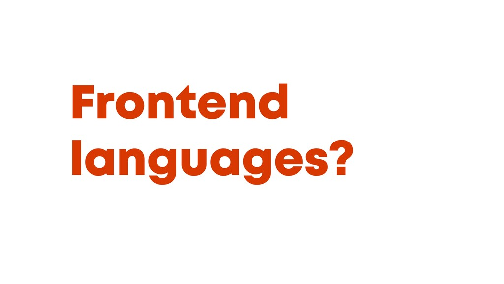 @JGFERREIRO @JGFERREIRO Frontend languages?