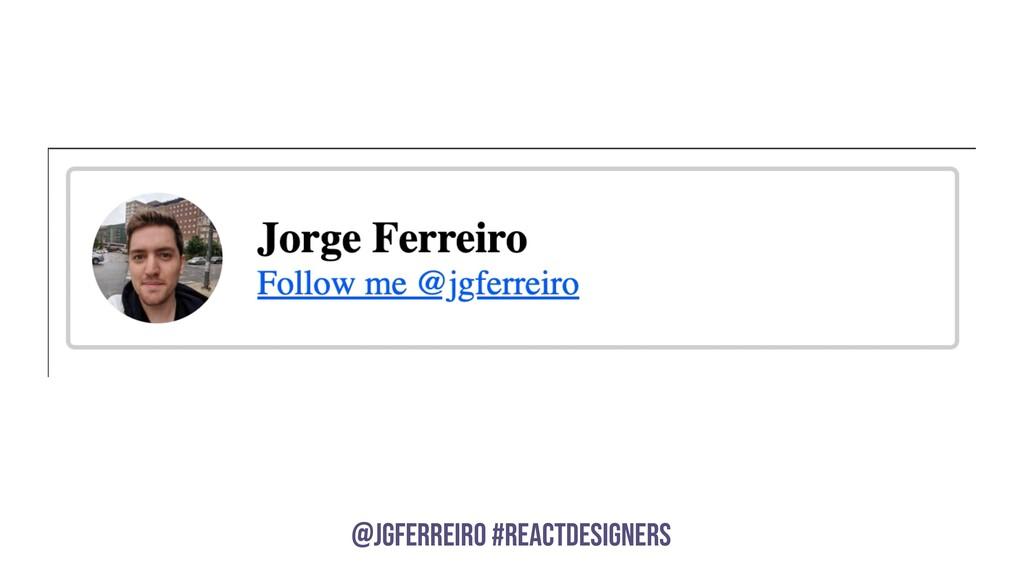 @JGFERREIRO @JGFERREIRO #REACTDESIGNERS
