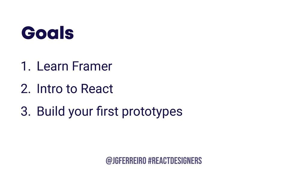 @JGFERREIRO @JGFERREIRO #REACTDESIGNERS Goals 1...