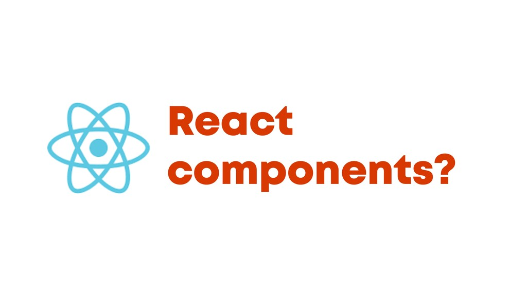 @JGFERREIRO @JGFERREIRO React components?