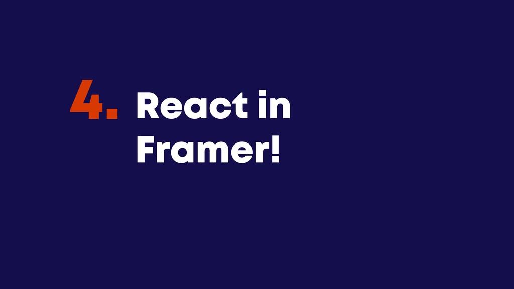 @JGFERREIRO @JGFERREIRO React in Framer! 4.