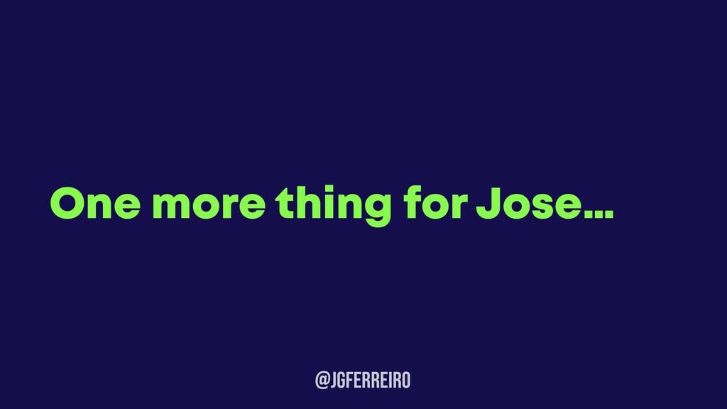 @JGFERREIRO One more thing for Jose…